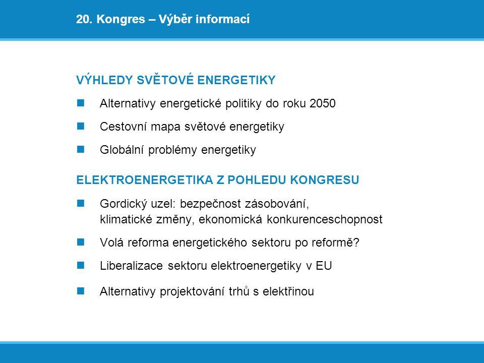 20. Kongres – Výběr informací VÝHLEDY SVĚTOVÉ ENERGETIKY Alternativy energetické politiky do roku 2050 Cestovní mapa světové energetiky Globální probl