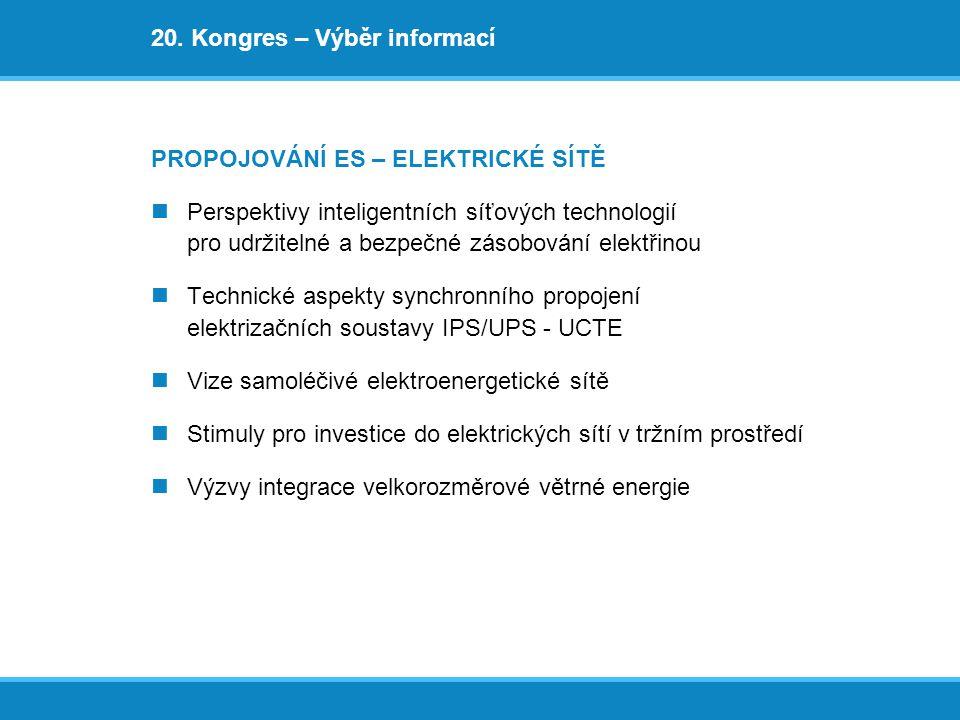 20. Kongres – Výběr informací PROPOJOVÁNÍ ES – ELEKTRICKÉ SÍTĚ Perspektivy inteligentních síťových technologií pro udržitelné a bezpečné zásobování el
