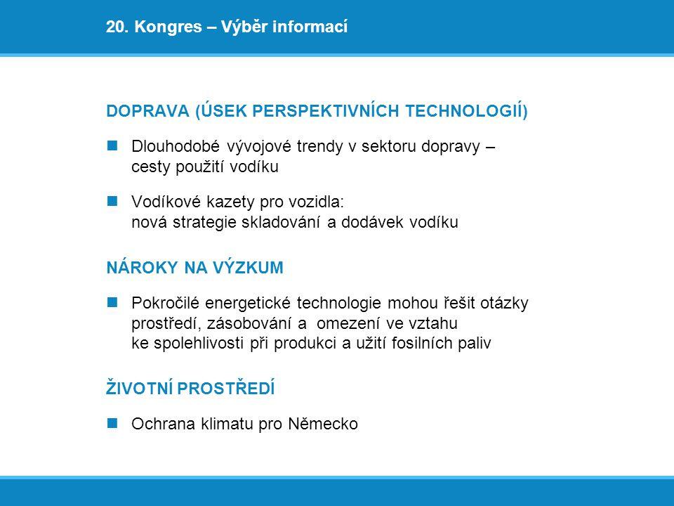 20. Kongres – Výběr informací DOPRAVA (ÚSEK PERSPEKTIVNÍCH TECHNOLOGIÍ) Dlouhodobé vývojové trendy v sektoru dopravy – cesty použití vodíku Vodíkové k