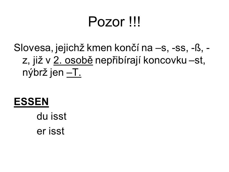Pozor !!.Slovesa, jejichž kmen končí na –s, -ss, -ß, - z, již v 2.
