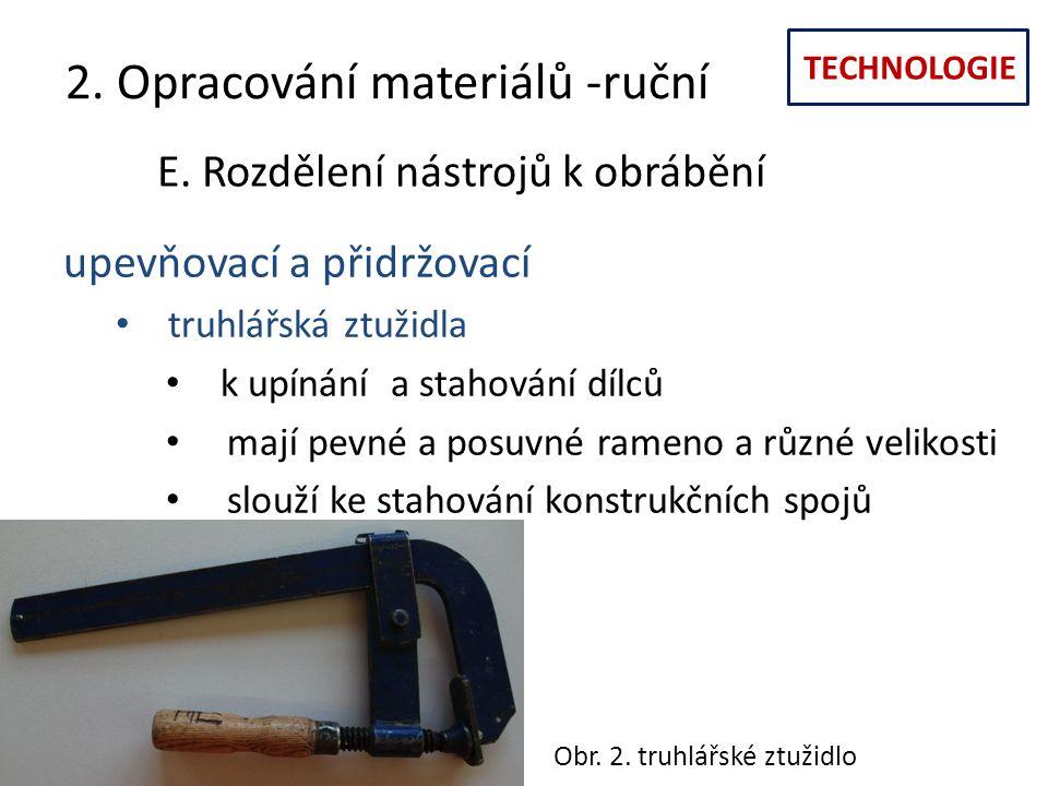 TECHNOLOGIE 2. Opracování materiálů -ruční E. Rozdělení nástrojů k obrábění upevňovací a přidržovací truhlářská ztužidla k upínání a stahování dílců m