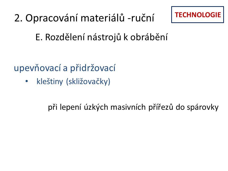 TECHNOLOGIE 2. Opracování materiálů -ruční E. Rozdělení nástrojů k obrábění upevňovací a přidržovací kleštiny (skližovačky) při lepení úzkých masivníc