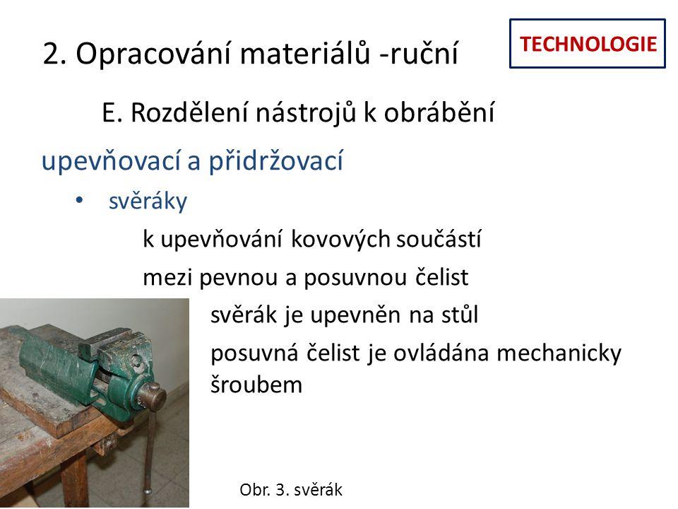 TECHNOLOGIE 2. Opracování materiálů -ruční E. Rozdělení nástrojů k obrábění upevňovací a přidržovací svěráky k upevňování kovových součástí mezi pevno