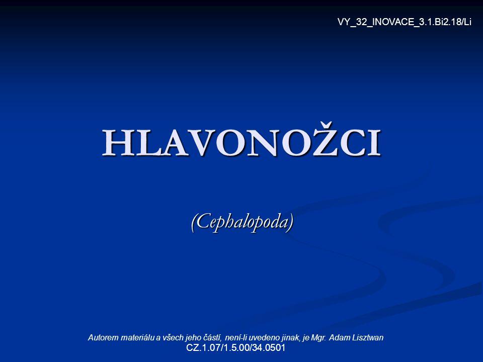 HLAVONOŽCI (Cephalopoda) VY_32_INOVACE_3.1.Bi2.18/Li Autorem materiálu a všech jeho částí, není-li uvedeno jinak, je Mgr. Adam Lisztwan CZ.1.07/1.5.00