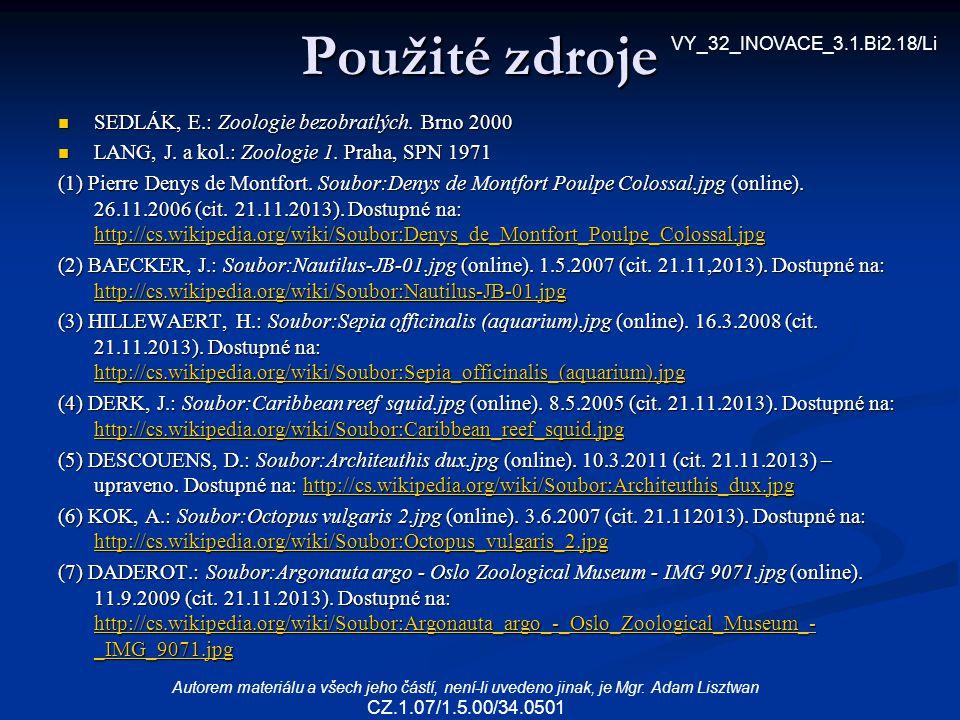 Použité zdroje SEDLÁK, E.: Zoologie bezobratlých. Brno 2000 SEDLÁK, E.: Zoologie bezobratlých. Brno 2000 LANG, J. a kol.: Zoologie 1. Praha, SPN 1971