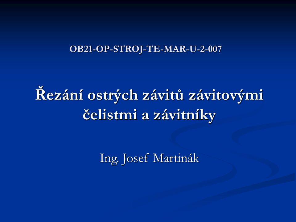 OB21-OP-STROJ-TE-MAR-U-2-007 Řezání ostrých závitů závitovými čelistmi a závitníky Ing. Josef Martinák