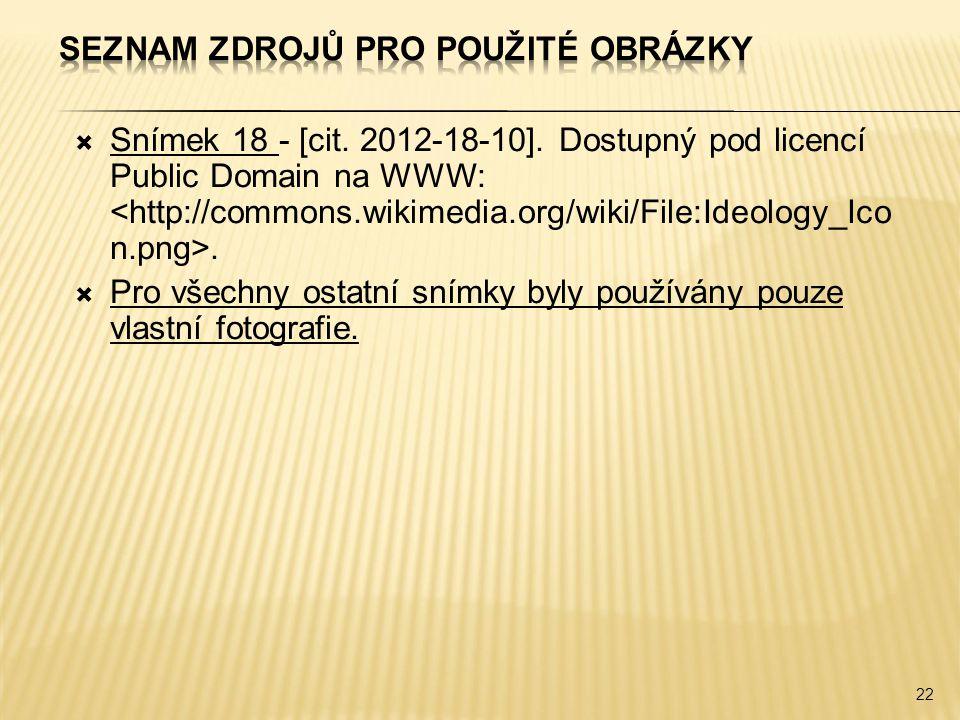  Snímek 18 - [cit. 2012-18-10]. Dostupný pod licencí Public Domain na WWW:.  Pro všechny ostatní snímky byly používány pouze vlastní fotografie. 22