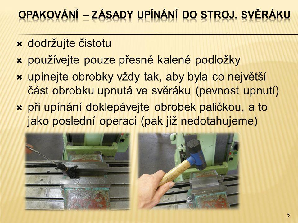  dodržujte čistotu  používejte pouze přesné kalené podložky  upínejte obrobky vždy tak, aby byla co největší část obrobku upnutá ve svěráku (pevnos