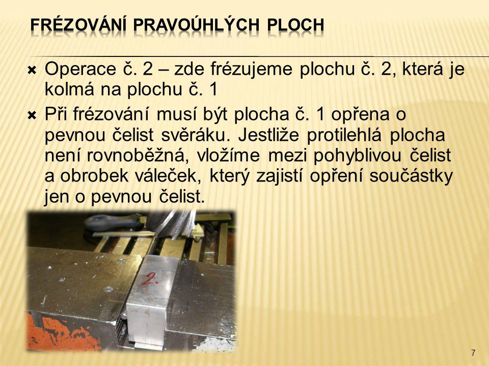  Operace č. 2 – zde frézujeme plochu č. 2, která je kolmá na plochu č. 1  Při frézování musí být plocha č. 1 opřena o pevnou čelist svěráku. Jestliž