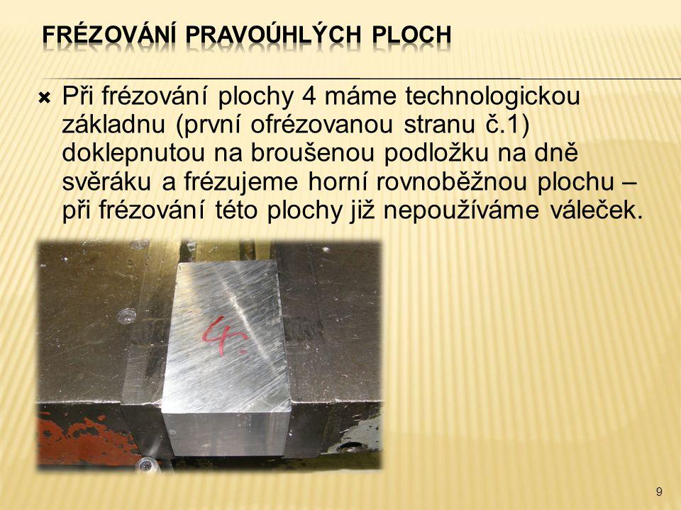  Při frézování plochy 4 máme technologickou základnu (první ofrézovanou stranu č.1) doklepnutou na broušenou podložku na dně svěráku a frézujeme horn