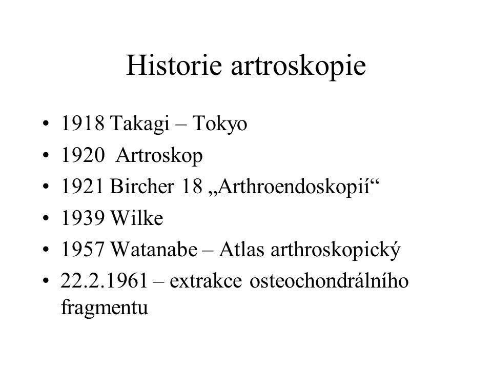 Historie artroskopie 1970 O´Connor – parciální meniskektomie 1976 Jackson, Dandy - artroskopické učebnice Wolf – nástroje Johnson, Guhl, Patels, De Haven, a další