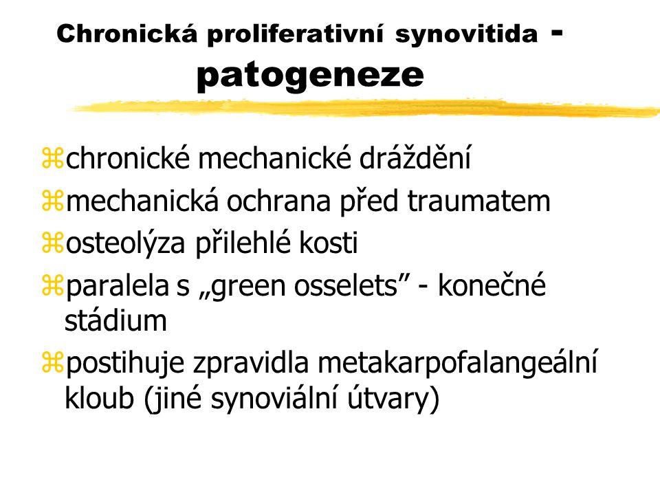 """Chronická proliferativní synovitida - patogeneze zchronické mechanické dráždění zmechanická ochrana před traumatem zosteolýza přilehlé kosti zparalela s """"green osselets - konečné stádium zpostihuje zpravidla metakarpofalangeální kloub (jiné synoviální útvary)"""