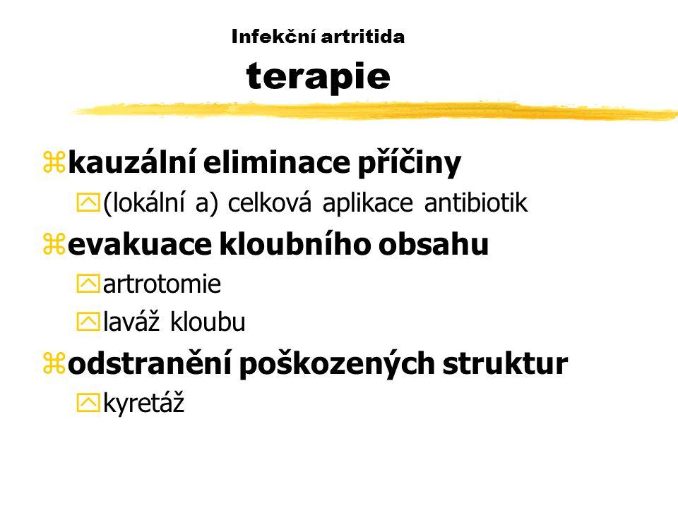 Infekční artritida terapie zkauzální eliminace příčiny y(lokální a) celková aplikace antibiotik zevakuace kloubního obsahu yartrotomie ylaváž kloubu zodstranění poškozených struktur ykyretáž