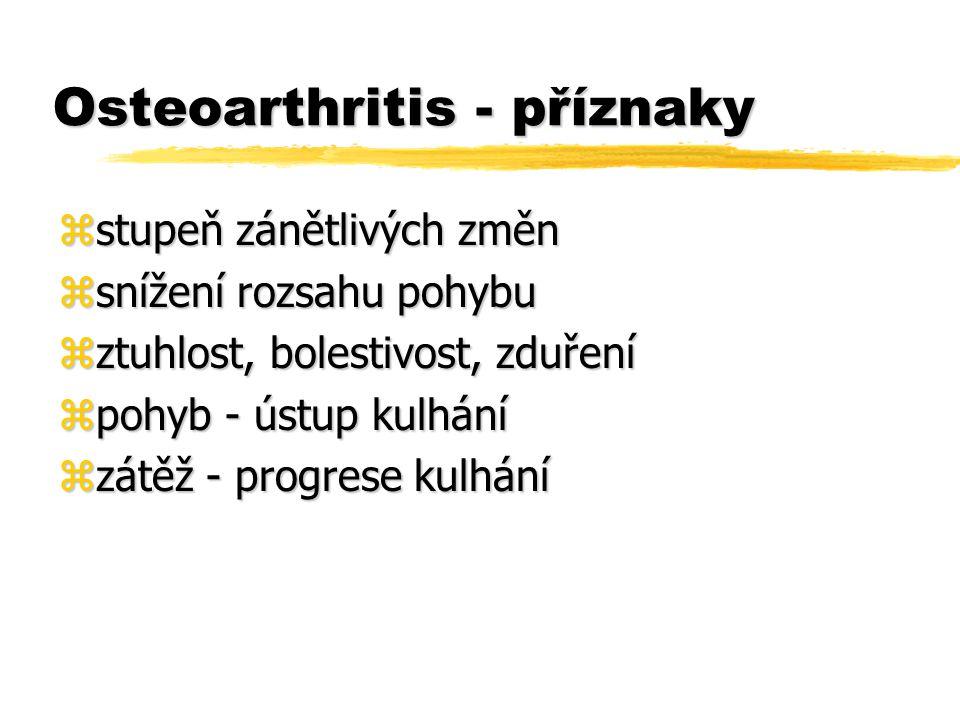 Osteoarthritis - příznaky zstupeň zánětlivých změn zsnížení rozsahu pohybu zztuhlost, bolestivost, zduření zpohyb - ústup kulhání zzátěž - progrese ku
