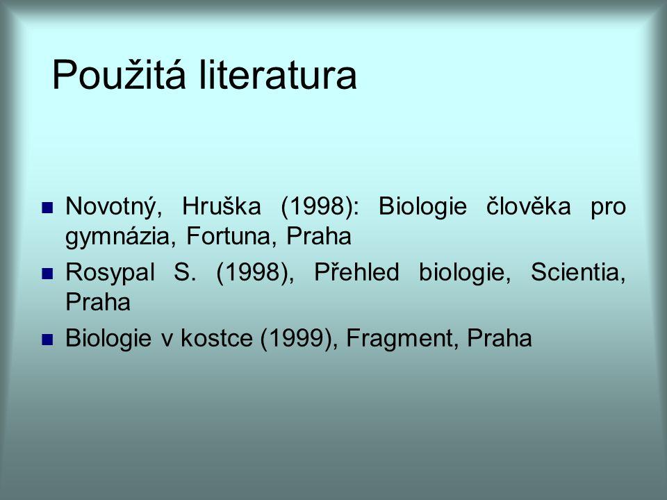 Použitá literatura Novotný, Hruška (1998): Biologie člověka pro gymnázia, Fortuna, Praha Rosypal S. (1998), Přehled biologie, Scientia, Praha Biologie