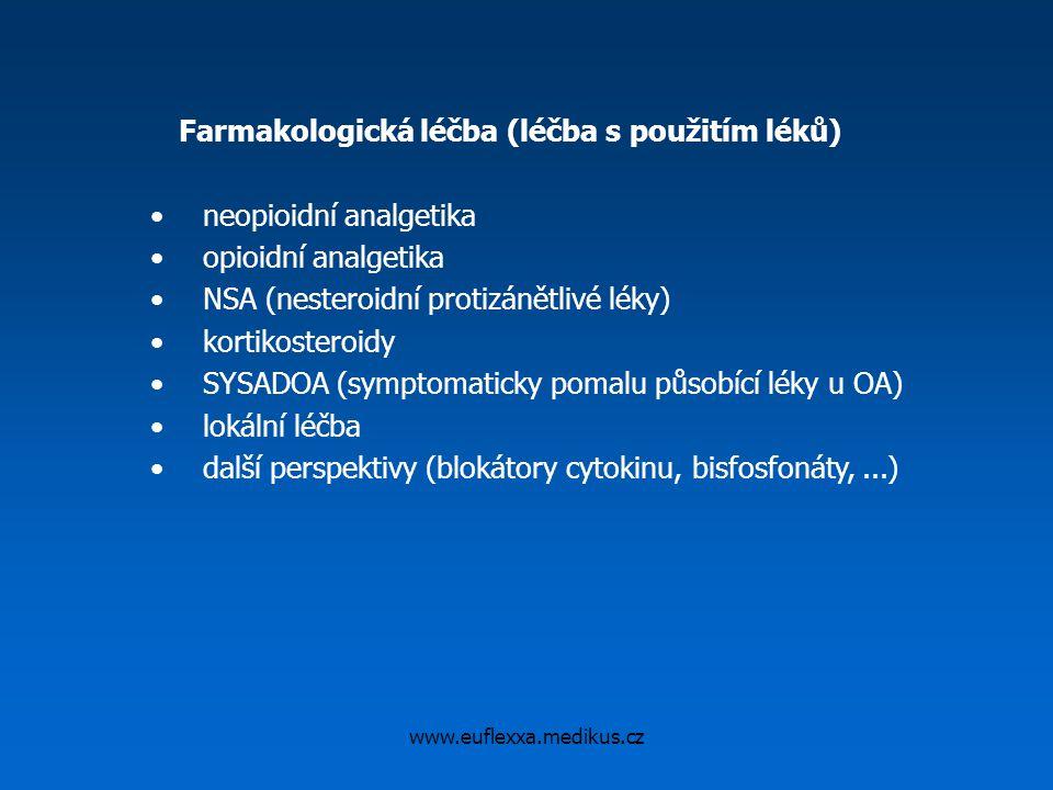www.euflexxa.medikus.cz Farmakologická léčba (léčba s použitím léků) neopioidní analgetika opioidní analgetika NSA (nesteroidní protizánětlivé léky) k