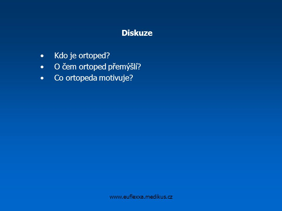 www.euflexxa.medikus.cz Diskuze Kdo je ortoped? O čem ortoped přemýšlí? Co ortopeda motivuje?