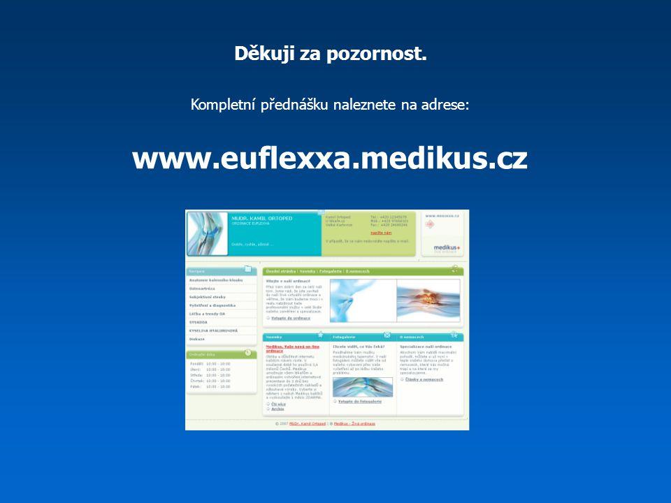 Děkuji za pozornost. Kompletní přednášku naleznete na adrese: www.euflexxa.medikus.cz