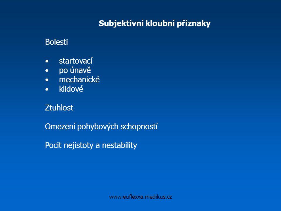 www.euflexxa.medikus.cz Subjektivní kloubní příznaky Bolesti startovací po únavě mechanické klidové Ztuhlost Omezení pohybových schopností Pocit nejis