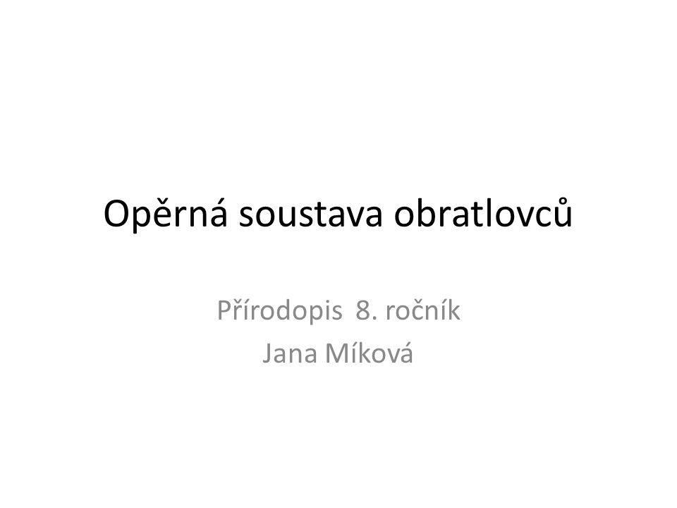 Opěrná soustava obratlovců Přírodopis 8. ročník Jana Míková