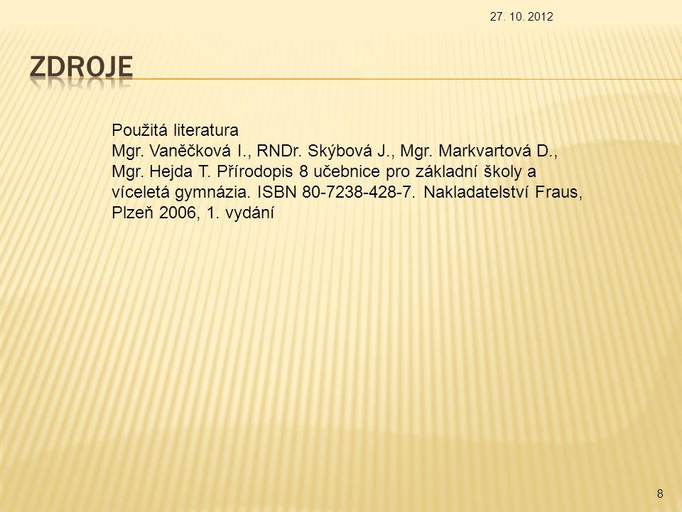 8 Použitá literatura Mgr. Vaněčková I., RNDr. Skýbová J., Mgr. Markvartová D., Mgr. Hejda T. Přírodopis 8 učebnice pro základní školy a víceletá gymná
