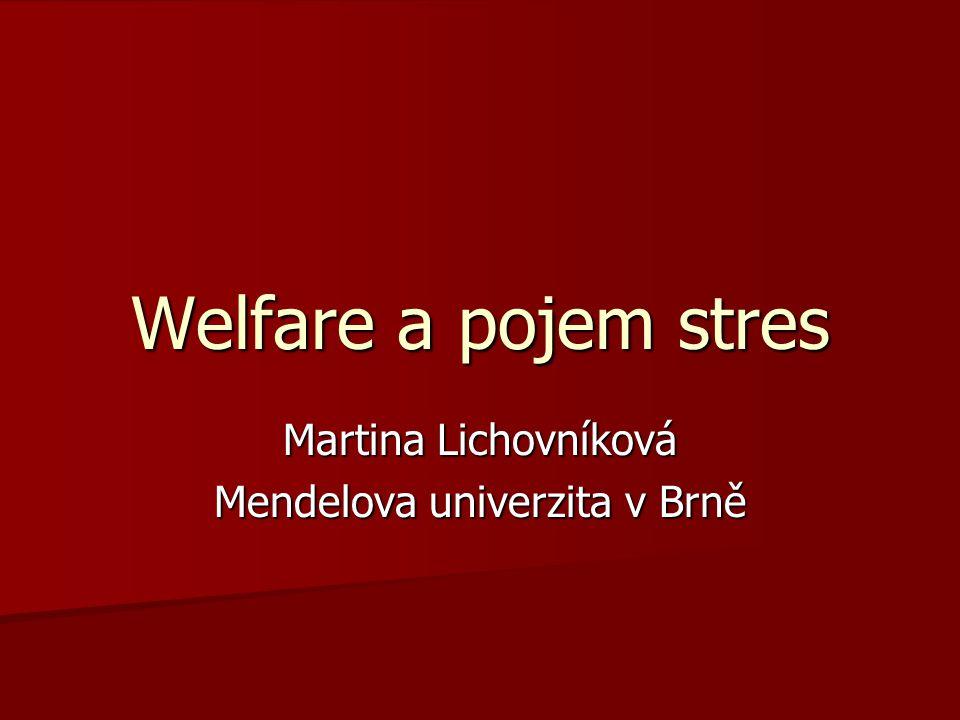 Welfare a pojem stres Martina Lichovníková Mendelova univerzita v Brně