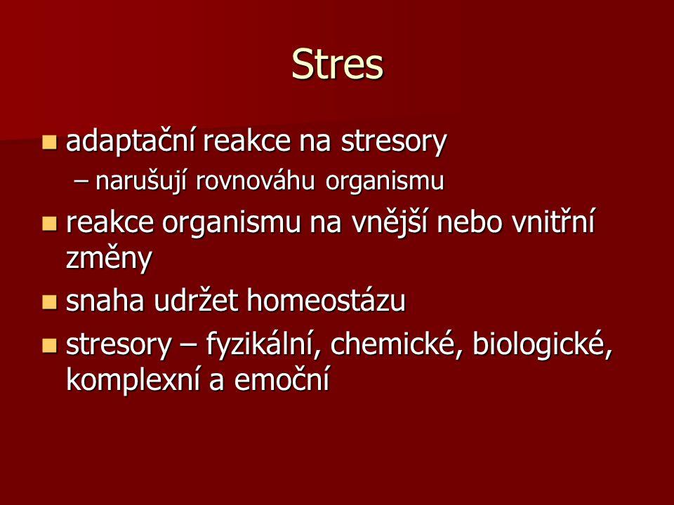 Stres adaptační reakce na stresory adaptační reakce na stresory –narušují rovnováhu organismu reakce organismu na vnější nebo vnitřní změny reakce org