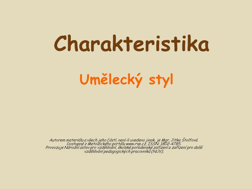 Obsah: Funkce charakteristiky Druhy charakteristiky Charakteristika vnější Charakteristika vnitřní Charakteristika přímá Charakteristika nepřímá Kompozice charakteristiky Jazykové prostředky – cvičení 1–5 Použitá literatura