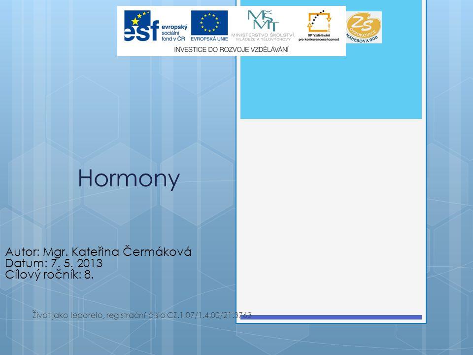 Hormony Život jako leporelo, registrační číslo CZ.1.07/1.4.00/21.3763 Autor: Mgr. Kateřina Čermáková Datum: 7. 5. 2013 Cílový ročník: 8.