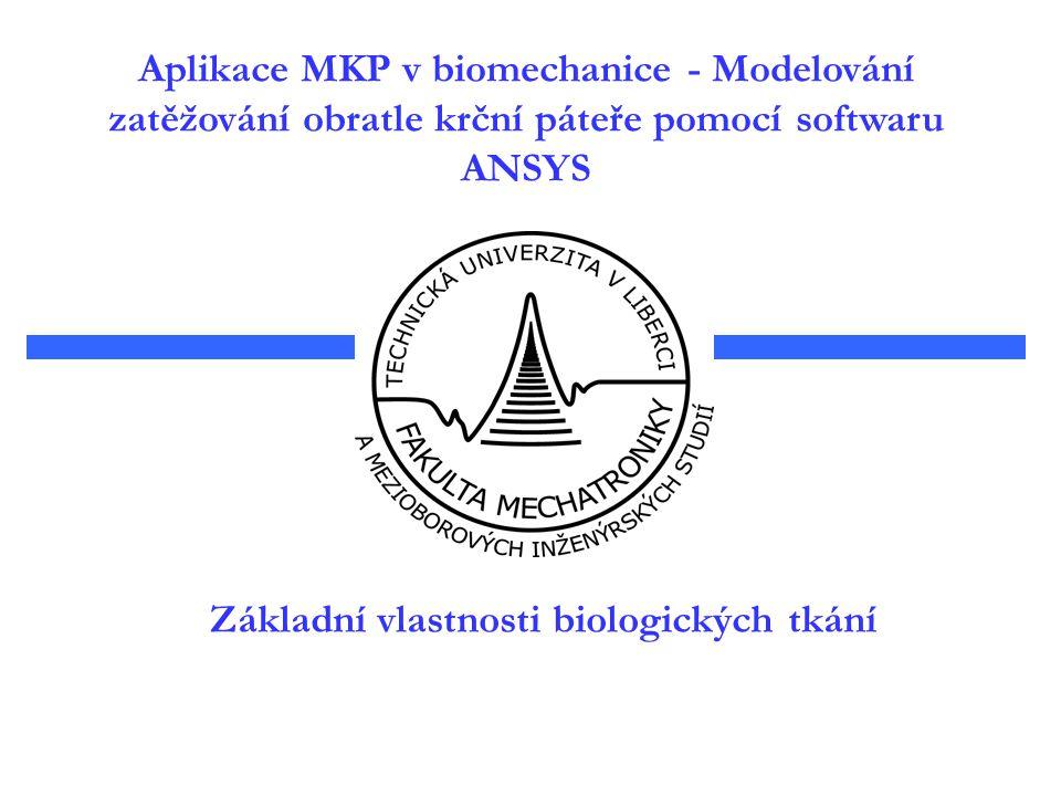 Základní vlastnosti biologických tkání Aplikace MKP v biomechanice - Modelování zatěžování obratle krční páteře pomocí softwaru ANSYS