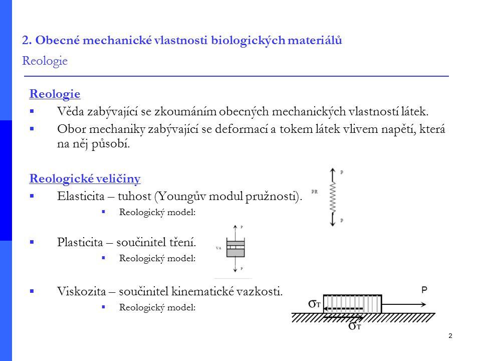 2 2. Obecné mechanické vlastnosti biologických materiálů Reologie Reologie  Věda zabývající se zkoumáním obecných mechanických vlastností látek.  Ob