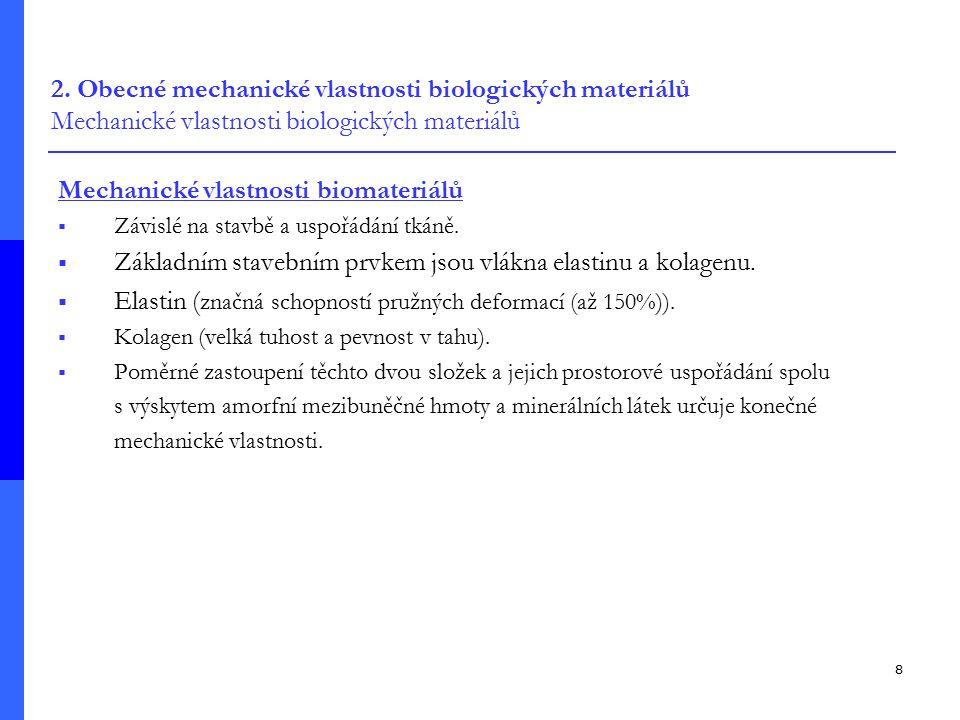 8 2. Obecné mechanické vlastnosti biologických materiálů Mechanické vlastnosti biologických materiálů Mechanické vlastnosti biomateriálů  Závislé na