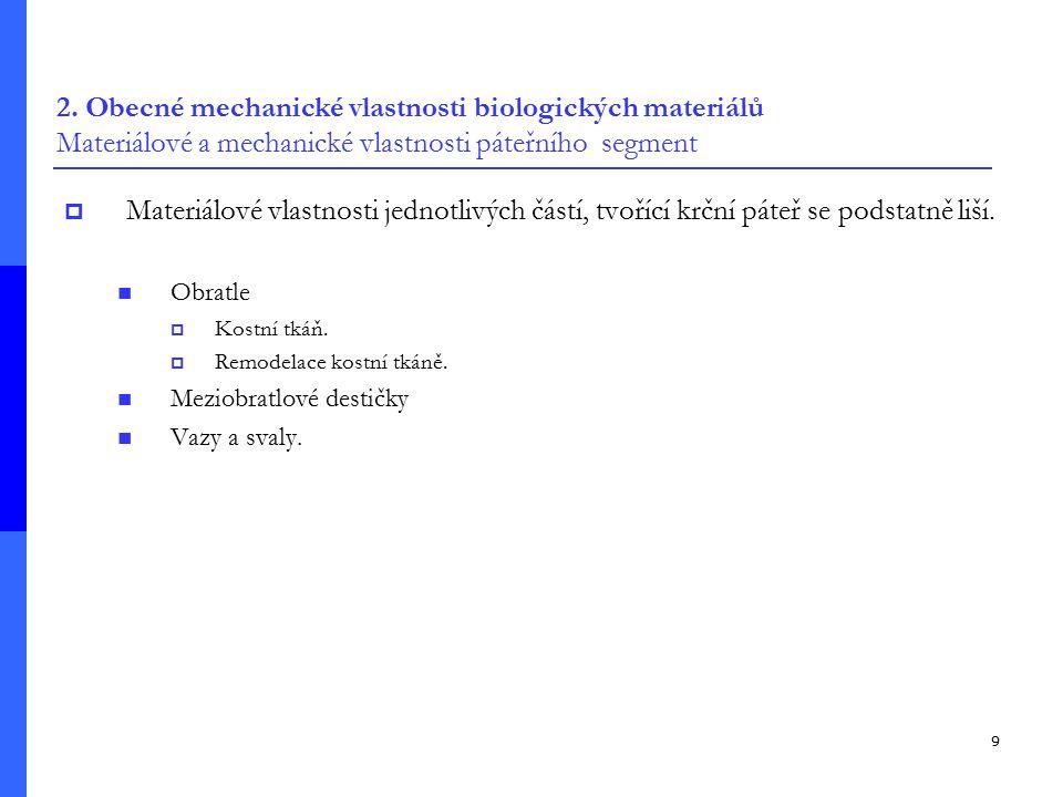 9 2. Obecné mechanické vlastnosti biologických materiálů Materiálové a mechanické vlastnosti páteřního segment  Materiálové vlastnosti jednotlivých č