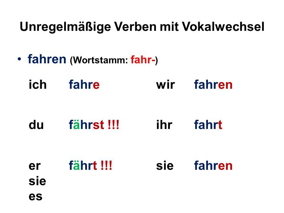 Unregelmäßige Verben mit Vokalwechsel fahren (Wortstamm: fahr- ) ichfahrewirfahren dufährst !!!ihrfahrt er sie es fährt !!!siefahren