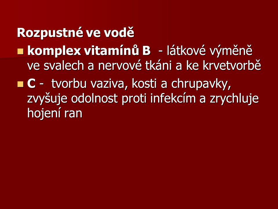 Rozpustné ve vodě komplex vitamínů B - látkové výměně ve svalech a nervové tkáni a ke krvetvorbě komplex vitamínů B - látkové výměně ve svalech a nerv