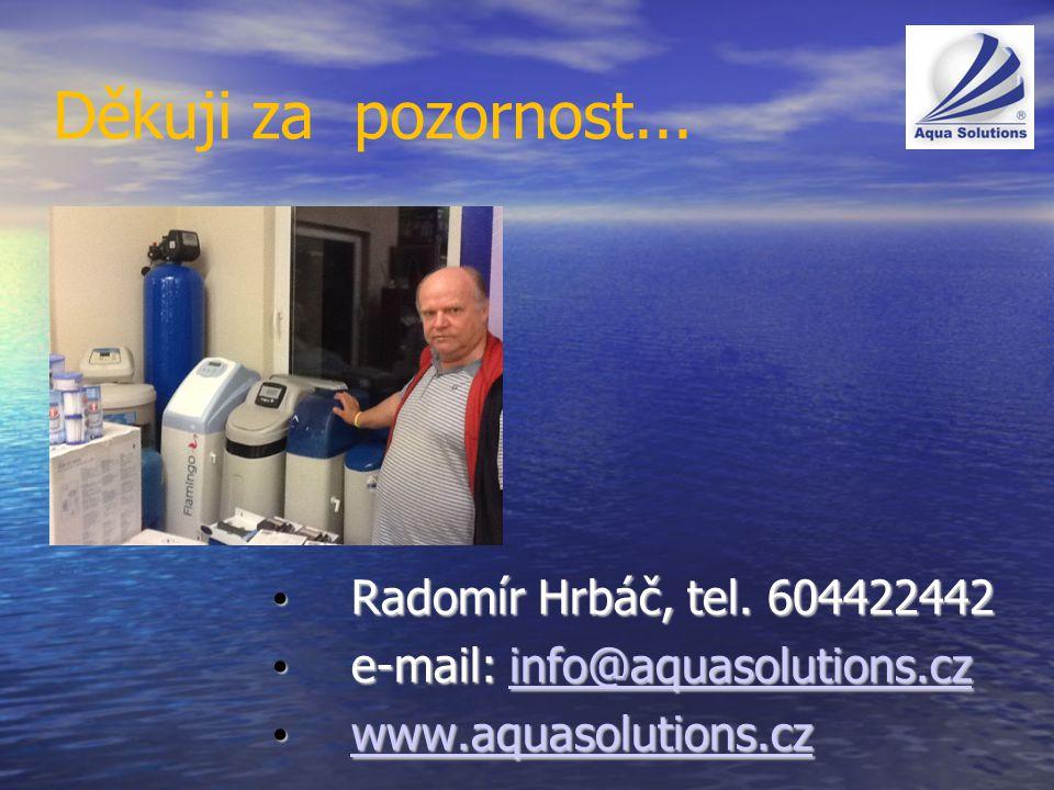 Děkuji za pozornost... Radomír Hrbáč, tel. 604422442 Radomír Hrbáč, tel. 604422442 e-mail: info@aquasolutions.cz e-mail: info@aquasolutions.czinfo@aqu
