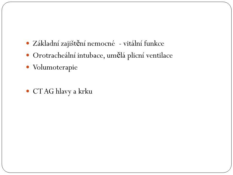 Základní zajišt ě ní nemocné - vitální funkce Orotracheální intubace, um ě lá plicní ventilace Volumoterapie CT AG hlavy a krku