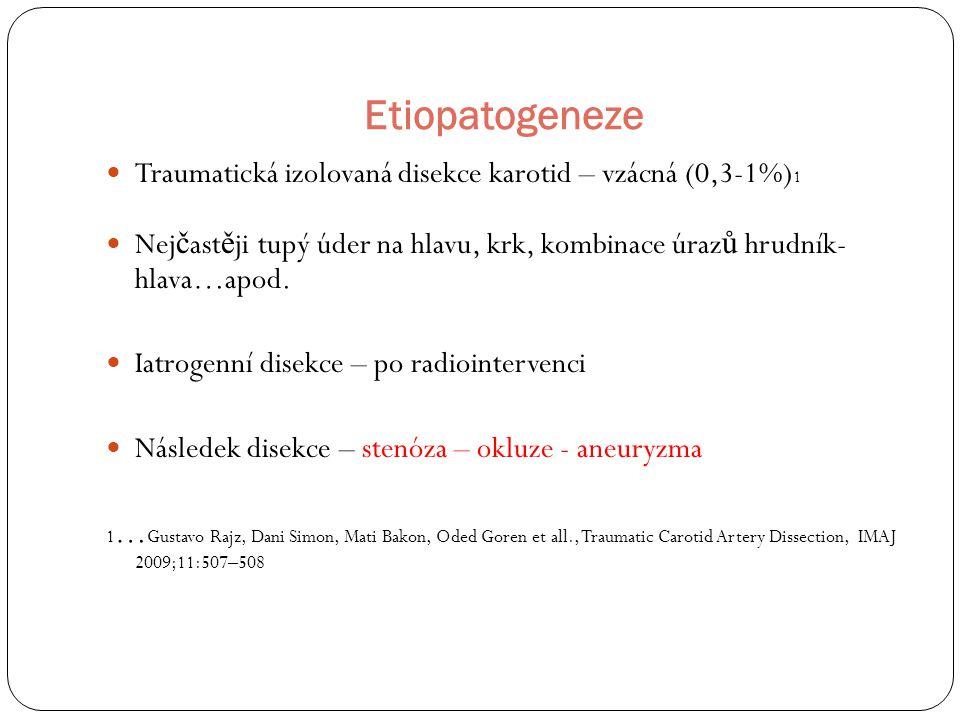 Etiopatogeneze Traumatická izolovaná disekce karotid – vzácná (0,3-1%) 1 Nej č ast ě ji tupý úder na hlavu, krk, kombinace úraz ů hrudník- hlava…apod.