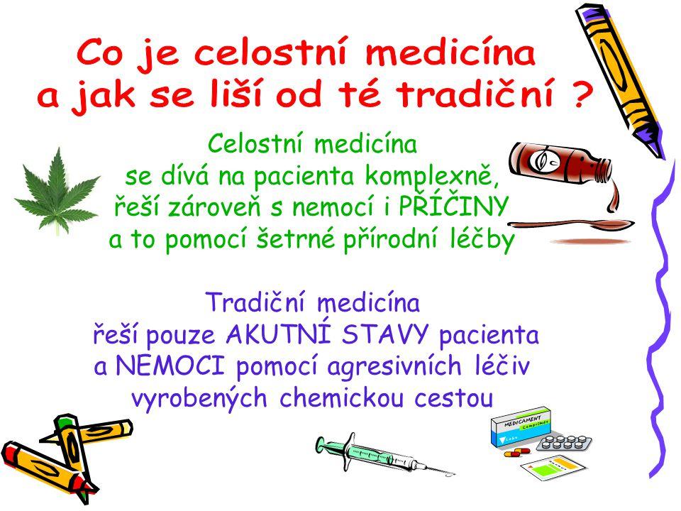 Celostní medicína se dívá na pacienta komplexně, řeší zároveň s nemocí i PŘÍČINY a to pomocí šetrné přírodní léčby Tradiční medicína řeší pouze AKUTNÍ