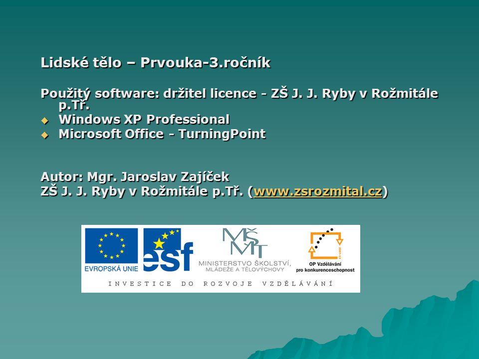 Lidské tělo – Prvouka-3.ročník Použitý software: držitel licence - ZŠ J. J. Ryby v Rožmitále p.Tř.  Windows XP Professional  Microsoft Office - Turn