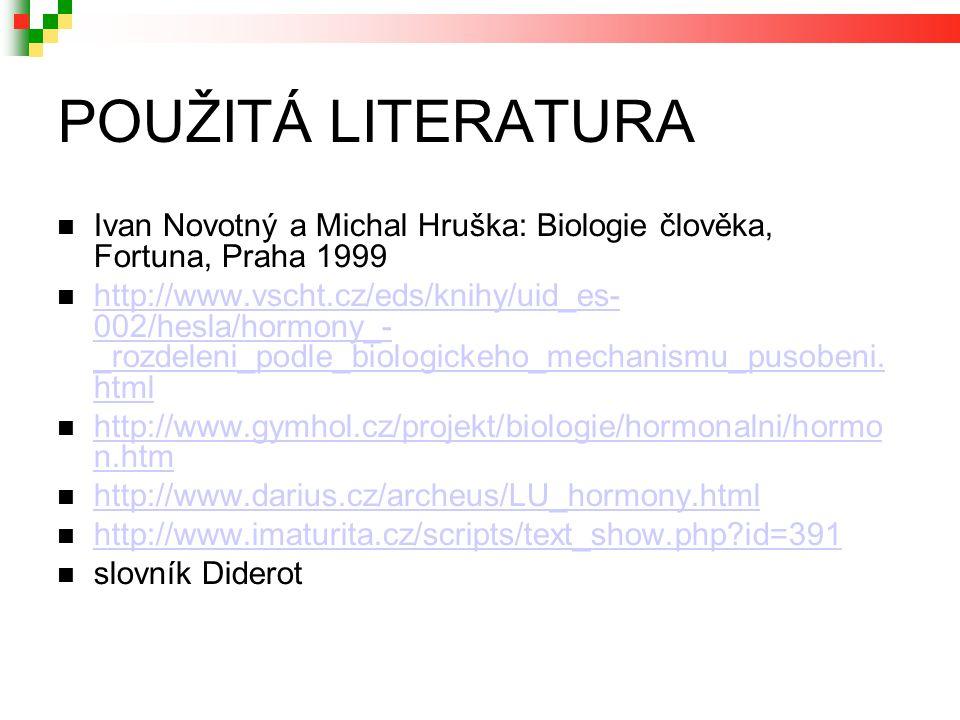 POUŽITÁ LITERATURA Ivan Novotný a Michal Hruška: Biologie člověka, Fortuna, Praha 1999 http://www.vscht.cz/eds/knihy/uid_es- 002/hesla/hormony_- _rozdeleni_podle_biologickeho_mechanismu_pusobeni.