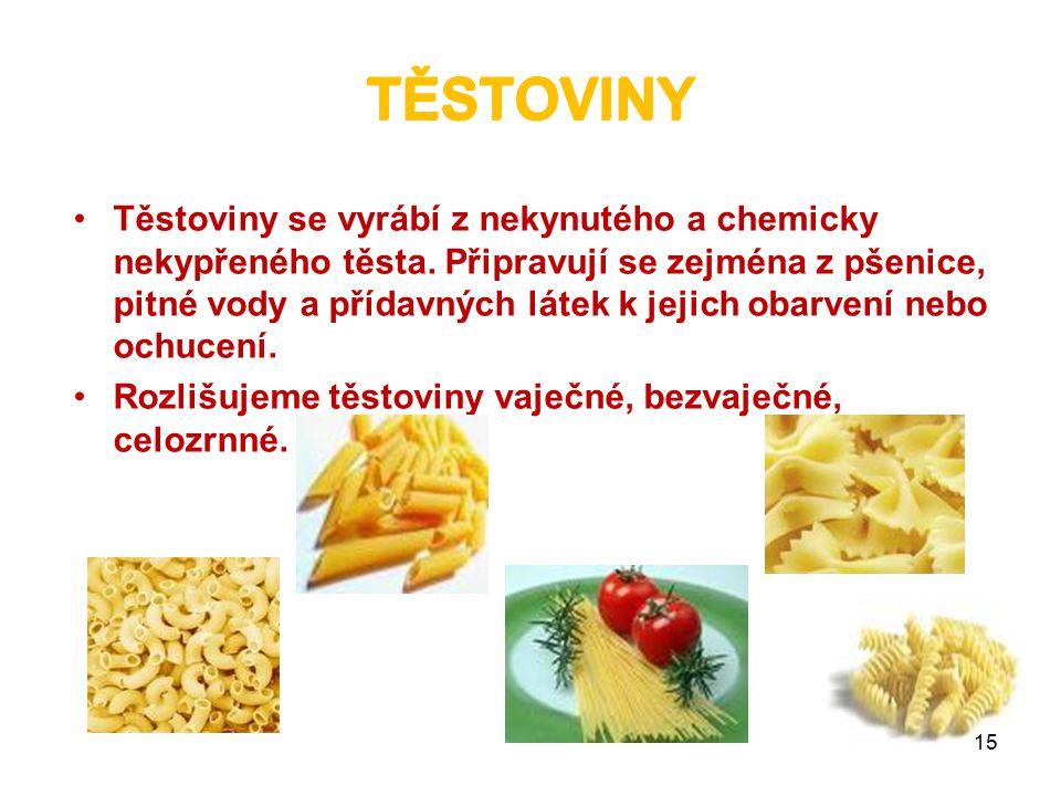 TĚSTOVINY Těstoviny se vyrábí z nekynutého a chemicky nekypřeného těsta. Připravují se zejména z pšenice, pitné vody a přídavných látek k jejich obarv