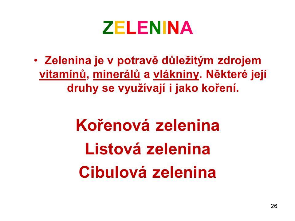 ZELENINAZELENINA Zelenina je v potravě důležitým zdrojem vitamínů, minerálů a vlákniny. Některé její druhy se využívají i jako koření. Kořenová zeleni