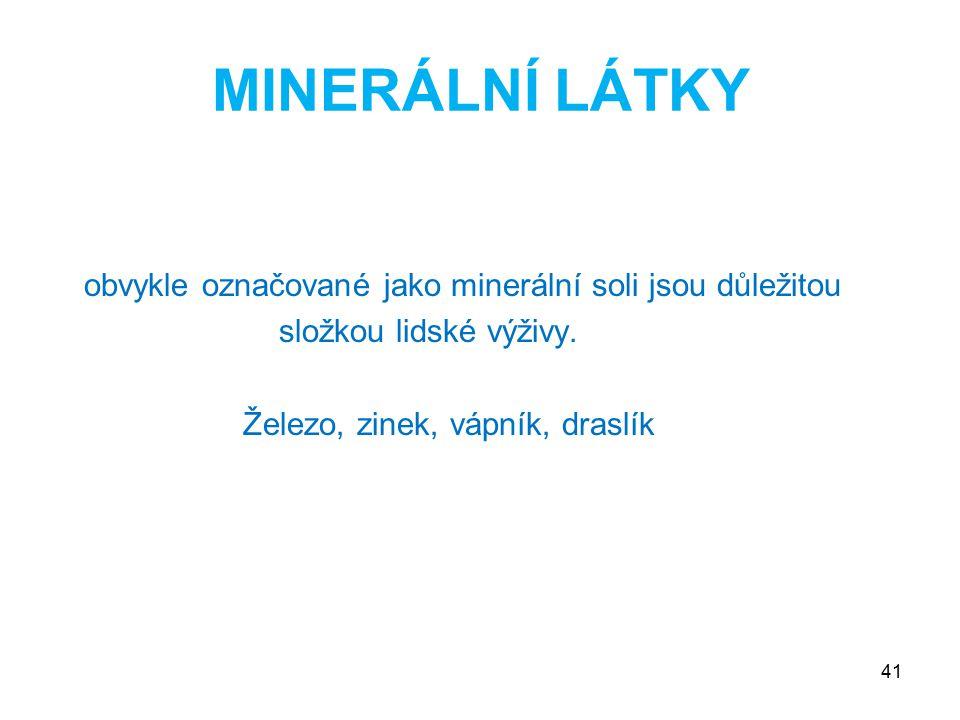MINERÁLNÍ LÁTKY obvykle označované jako minerální soli jsou důležitou složkou lidské výživy. Železo, zinek, vápník, draslík 41