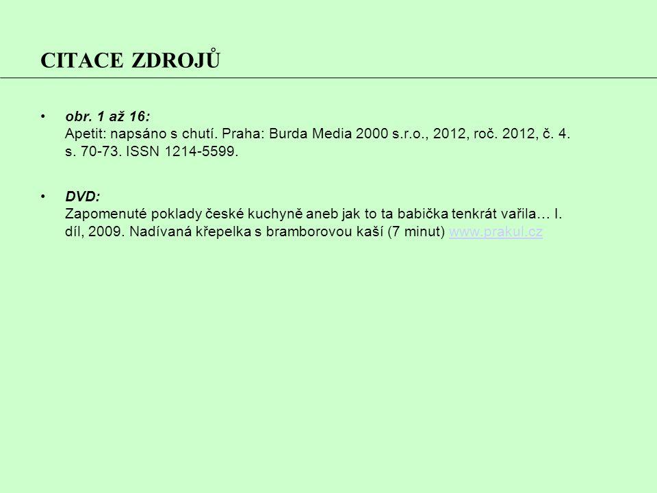 CITACE ZDROJŮ obr. 1 až 16: Apetit: napsáno s chutí. Praha: Burda Media 2000 s.r.o., 2012, roč. 2012, č. 4. s. 70-73. ISSN 1214-5599. DVD: Zapomenuté