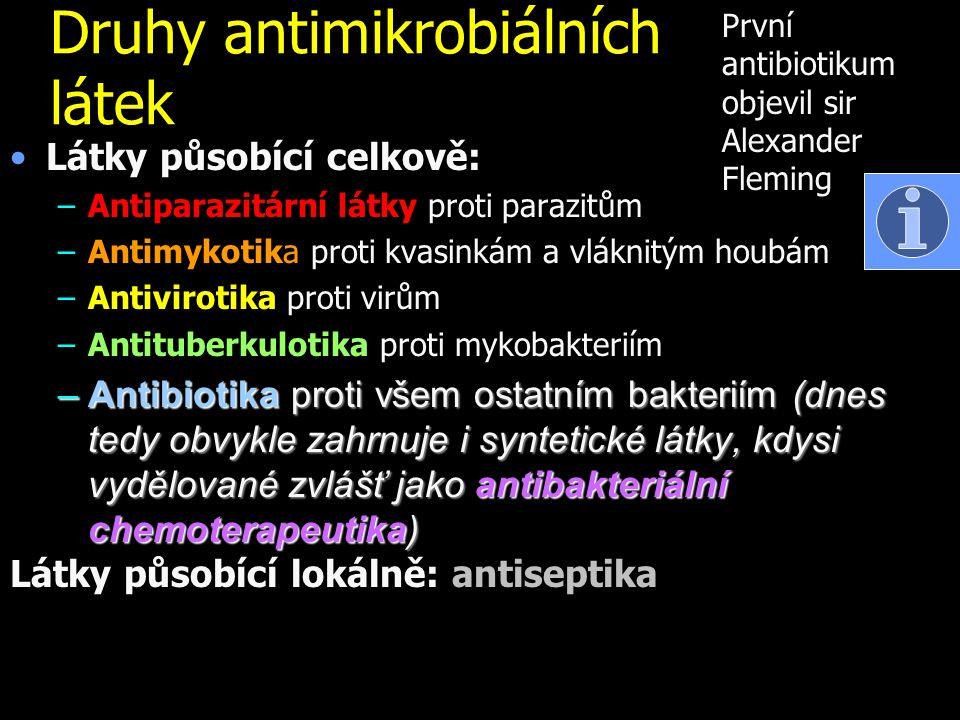 Druhy antimikrobiálních látek Látky působící celkově: –Antiparazitární látky proti parazitům –Antimykotika proti kvasinkám a vláknitým houbám –Antivir