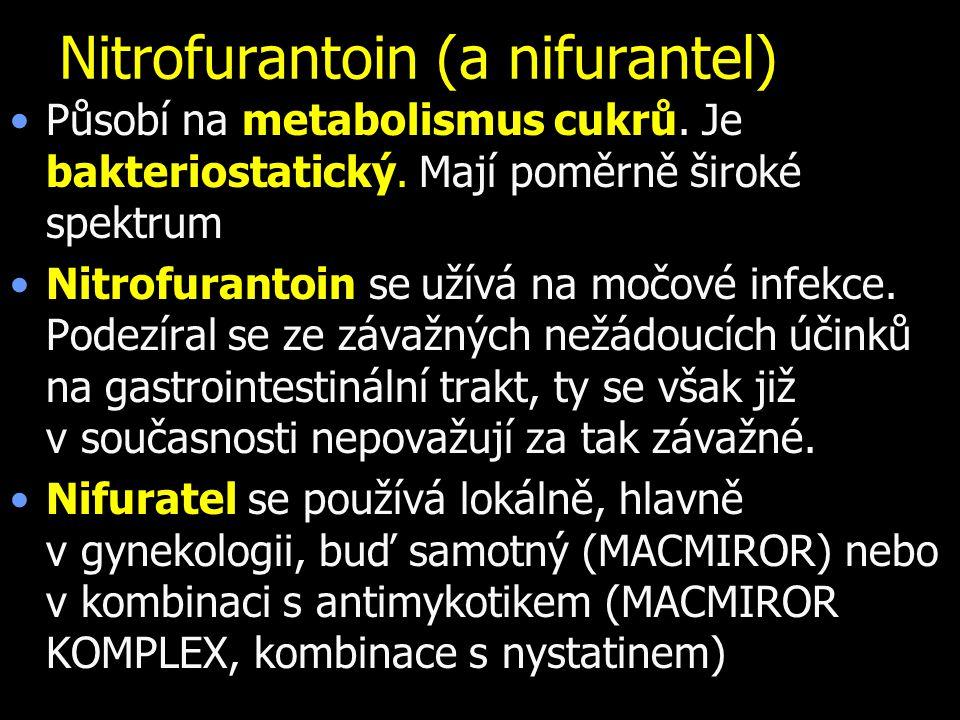Nitrofurantoin (a nifurantel) Působí na metabolismus cukrů. Je bakteriostatický. Mají poměrně široké spektrum Nitrofurantoin se užívá na močové infekc