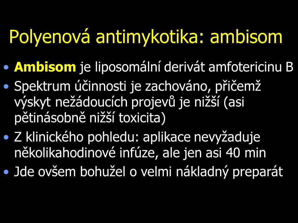 Polyenová antimykotika: ambisom Ambisom je liposomální derivát amfotericinu B Spektrum účinnosti je zachováno, přičemž výskyt nežádoucích projevů je n