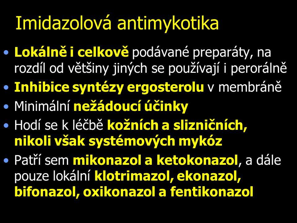 Imidazolová antimykotika Lokálně i celkově podávané preparáty, na rozdíl od většiny jiných se používají i perorálně Inhibice syntézy ergosterolu v mem