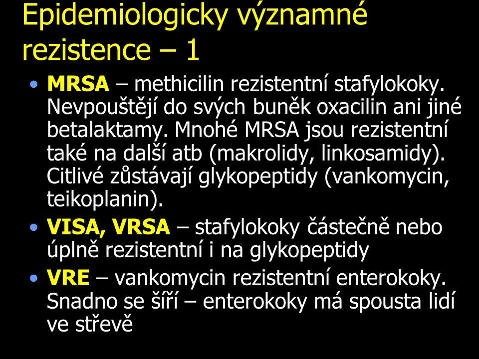Epidemiologicky významné rezistence – 1 MRSA – methicilin rezistentní stafylokoky. Nevpouštějí do svých buněk oxacilin ani jiné betalaktamy. Mnohé MRS
